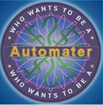 Who Wants To Be An Automater?